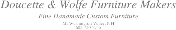 Doucette and Wolfe Fine Custom Furniture Maker NH, Maine, Mass, NY, RI, Conn, Nj, New England